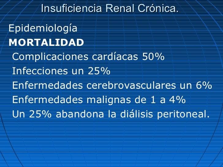 Insuficiencia Renal Crónica.EpidemiologíaMORTALIDAD Complicaciones cardíacas 50% Infecciones un 25% Enfermedades cerebrova...