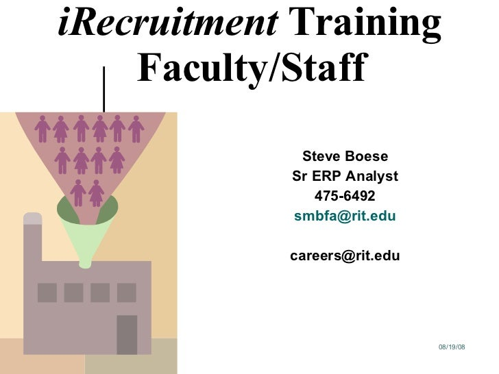 iRecruitment  Training Faculty/Staff Steve Boese Sr ERP Analyst 475-6492 [email_address] [email_address]