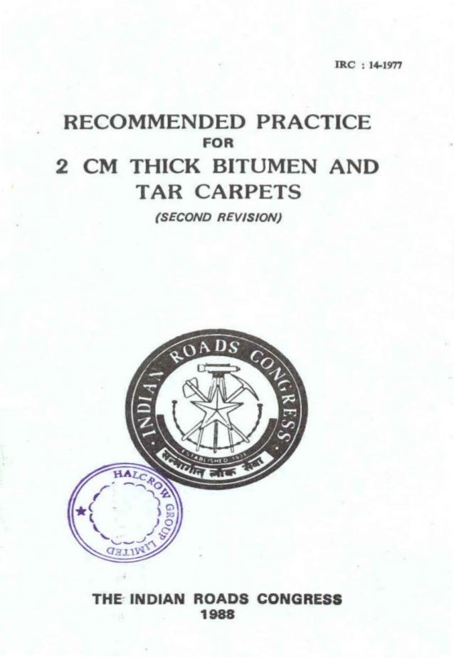 IRC : 14-1977  RECOMMENDED PRACTICE FOR  2 CM THICK BITUMEN AND TAR CARPETS (SECOND REVISION)  THE INDIAN ROADS CONGRESS 1...