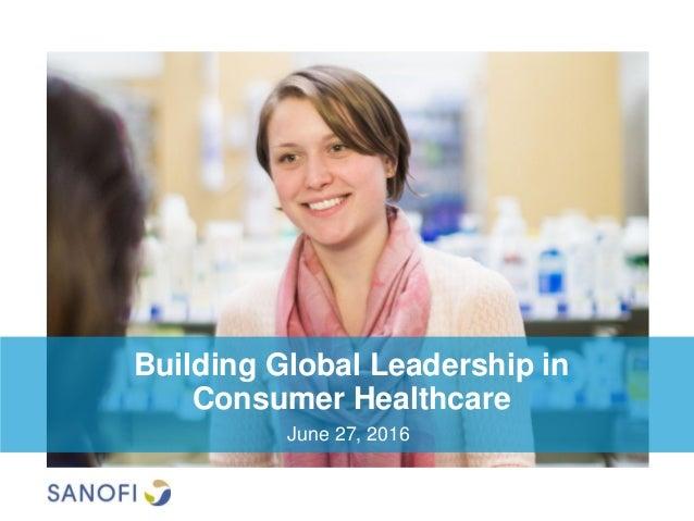 Building Global Leadership in Consumer Healthcare June 27, 2016