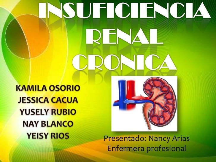 INSUFICIENCIA RENAL CRONICA<br />KAMILA OSORIO<br />JESSICA CACUA<br />YUSELY RUBIO<br />NAY BLANCO<br />YEISY RIOS <br />...