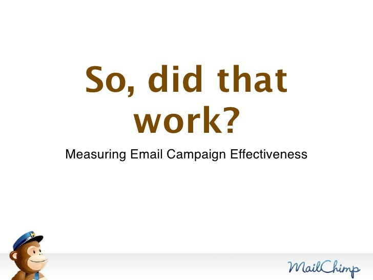 So, did that       work? Measuring Email Campaign Effectiveness
