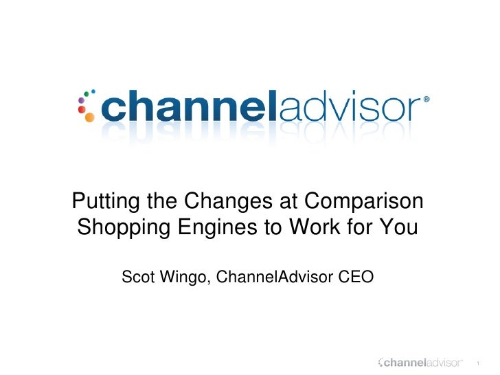 Putting the Changes at Comparison Shopping Engines to Work for You Scot Wingo, ChannelAdvisor CEO