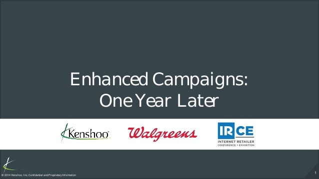 1 © 2014 Kenshoo, Inc. Confidential and Proprietary Information Enhanced Campaigns: One Year Later