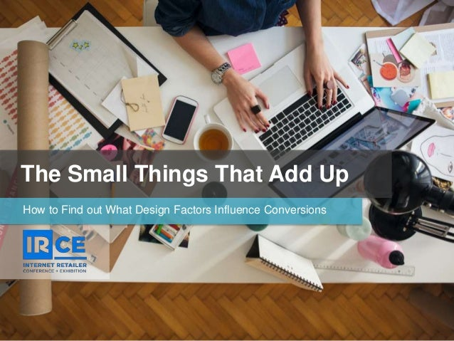 The Small Things That Add Up How to Find out What Design Factors Influence Conversions