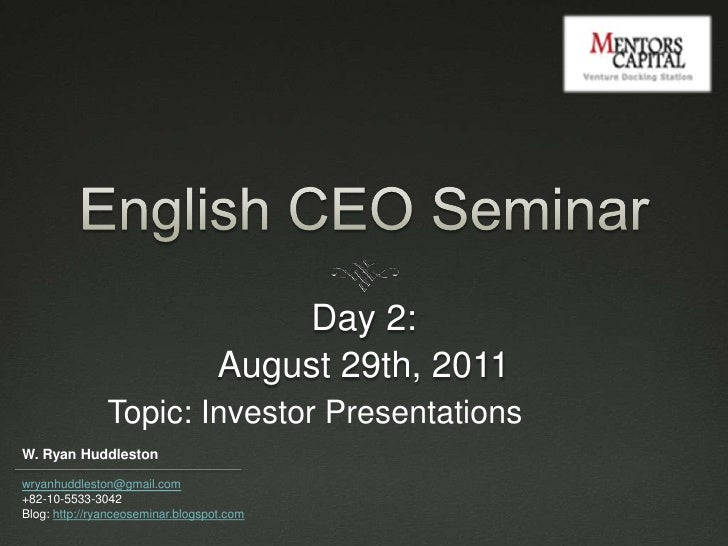 English CEO Seminar<br />Day 2: <br />August 29th, 2011<br />Topic: Investor Presentations<br />