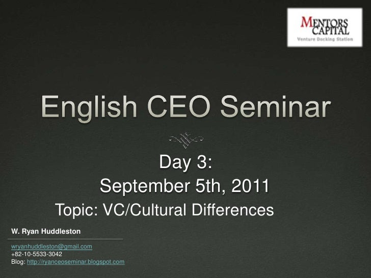 English CEO Seminar<br />Day 3: <br />September 5th, 2011<br />Topic: VC/Cultural Differences<br />