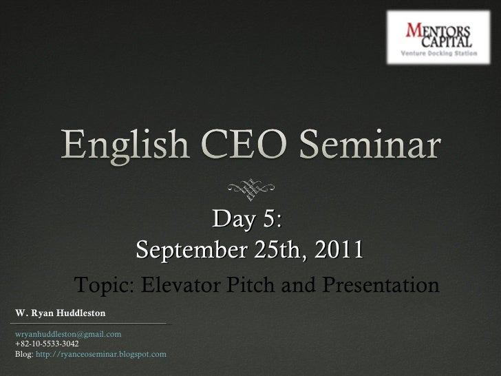 Day 5:  September 25th, 2011 Topic: Elevator Pitch and Presentation