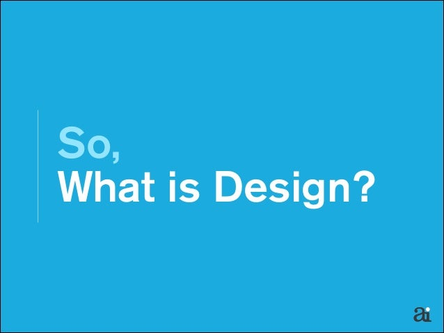 So,  What is Design?