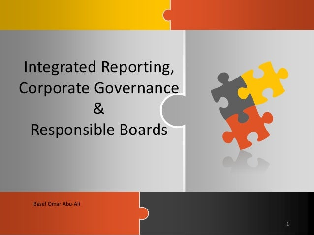 Integrated Reporting, Corporate Governance & Responsible Boards Basel Omar Abu-Ali 1
