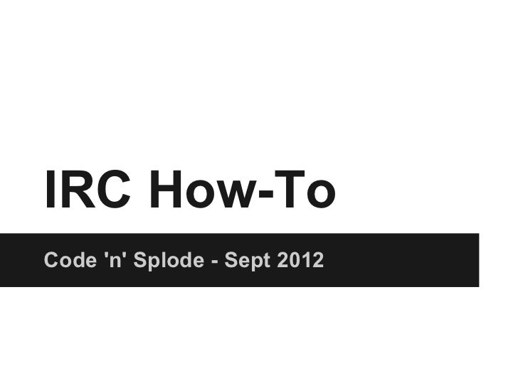 IRC How-ToCode n Splode - Sept 2012