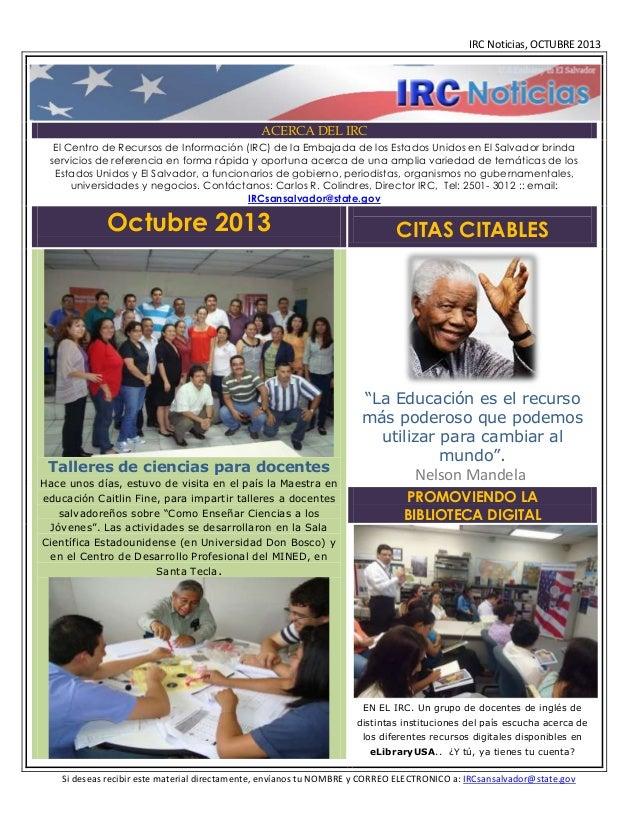 IRC Noticias, OCTUBRE 2013  ACERCA DEL IRC El Centro de Recursos de Información (IRC) de la Embajada de los Estados Unidos...