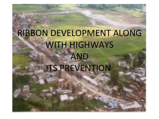 RIBBON DEVELOPMENT ALONG      WITH HIGHWAYS            AND      ITS PREVENTION