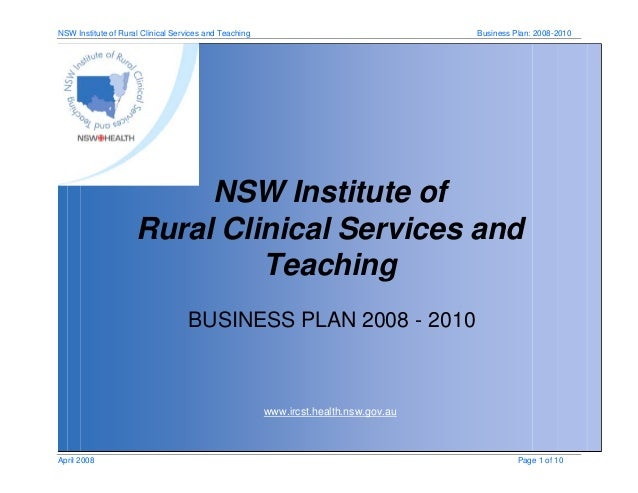 NSW Institute of Rural Clinical Services and Teaching Business Plan: 2008-2010 April 2008 Page 1 of 10 www.ircst.health.ns...