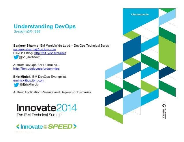 Understanding DevOps Session IDR-1988 Sanjeev Sharma IBM WorldWide Lead – DevOps Technical Sales sanjeev.sharma@us.ibm.com...