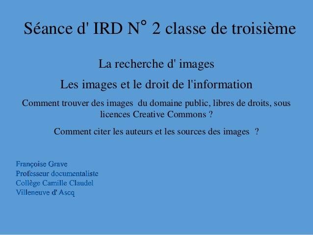Séance d' IRD N° 2 classe de troisième La recherche d' images Les images et le droit de l'information Comment trouver des ...