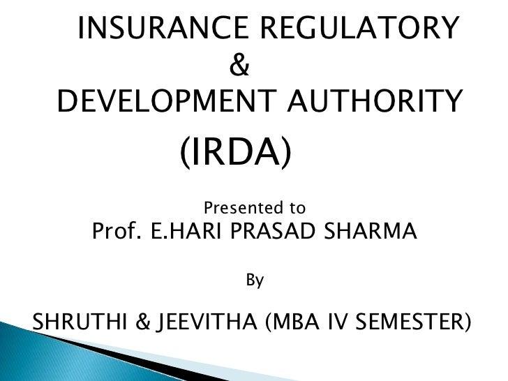 INSURANCE REGULATORY          & DEVELOPMENT AUTHORITY           (IRDA)              Presented to    Prof. E.HARI PRASAD SH...
