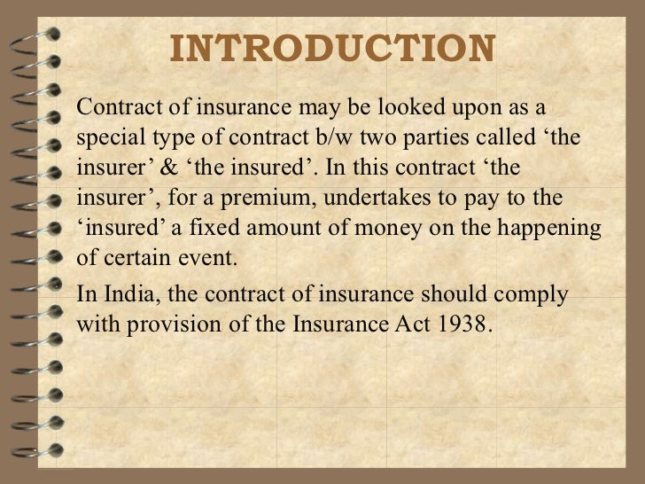 INTRODUCTIONContract of insurance may be looked upon as aspecial type of contract b/w two parties called 'theinsurer' & 't...