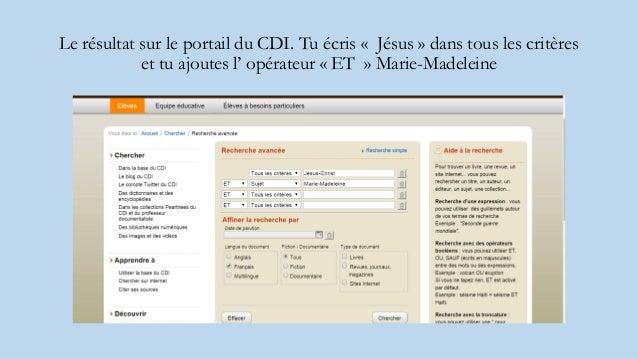 Le résultat sur le portail du CDI. Tu écris « Jésus » dans tous les critères et tu ajoutes l' opérateur « ET » Marie-Madel...