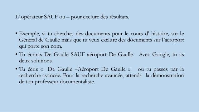 L' opérateur SAUF ou – pour exclure des résultats. • Exemple, si tu cherches des documents pour le cours d' histoire, sur ...