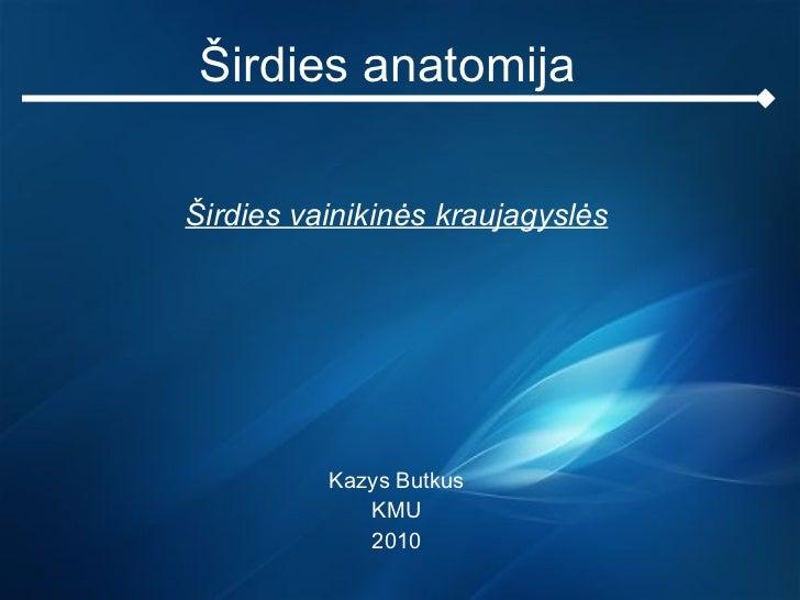 Širdies anatomija Širdies vainikinės kraujagyslės Kazys Butkus KMU 2010