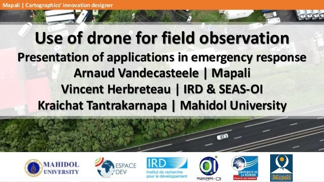 Use of drone for field observation Presentation of applications in emergency response Arnaud Vandecasteele | Mapali Vincen...