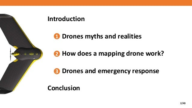 2/43 Introduction Drones myths and realities How does a mapping drone work? Drones and emergency response Conclusion 1 2 3