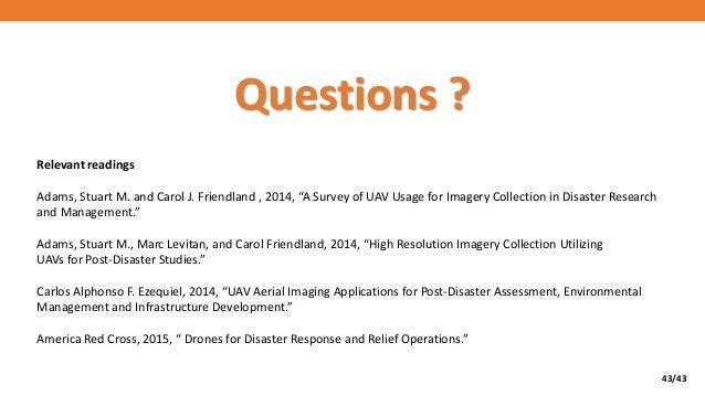 "43/43 Questions ? Relevant readings Adams, Stuart M. and Carol J. Friendland , 2014, ""A Survey of UAV Usage for Imagery Co..."