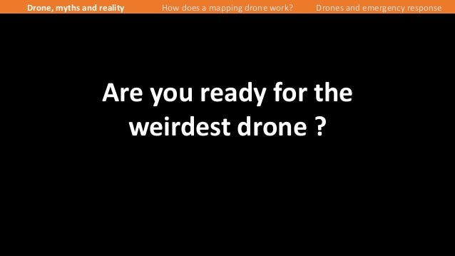 9/43 Drone, myths and reality How does a mapping drone work? Drones and emergency response Are you ready for the weirdest ...