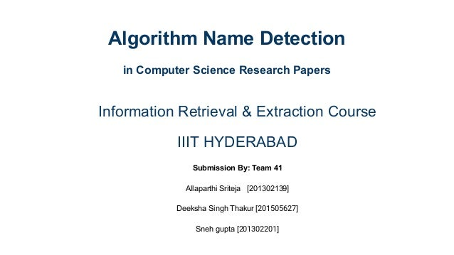 Algorithm Name Detection in Computer Science Research Papers Information Retrieval & Extraction Course IIIT HYDERABAD Subm...