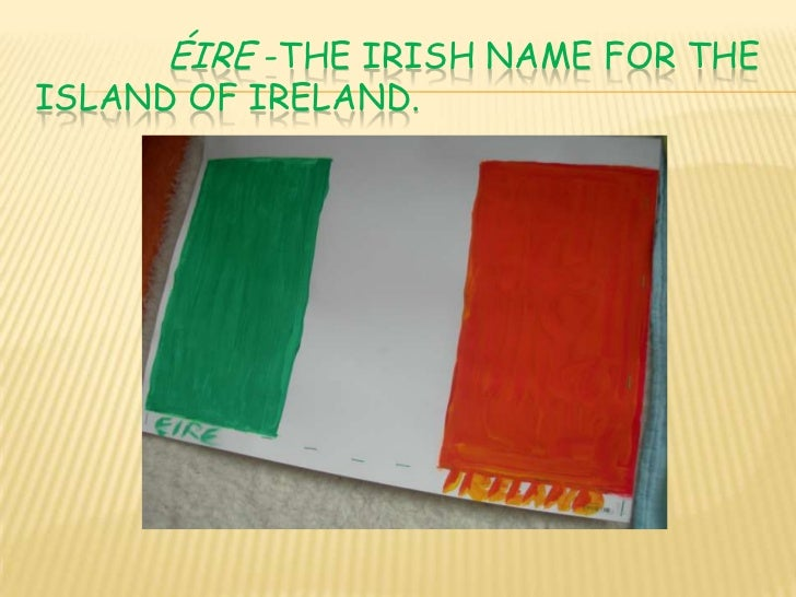 Éire -the Irish name for the    island of Ireland.<br />