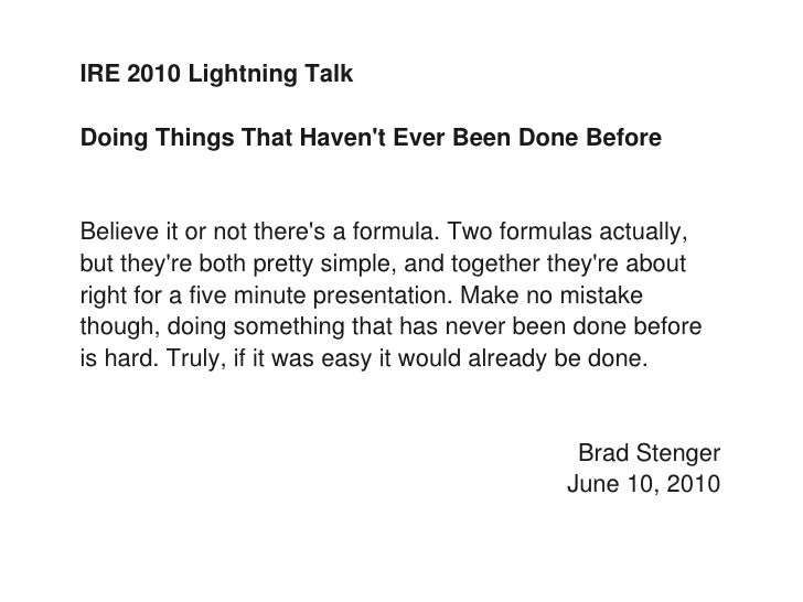 IRE 2010 Lightning Talk  Doing Things That Haven't Ever Been Done Before   Believe it or not there's a formula. Two formul...