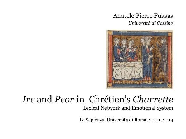 Anatole Pierre Fuksas Università di Cassino  Ire and Peor in Chrétien's Charrette Lexical Network and Emotional System La ...