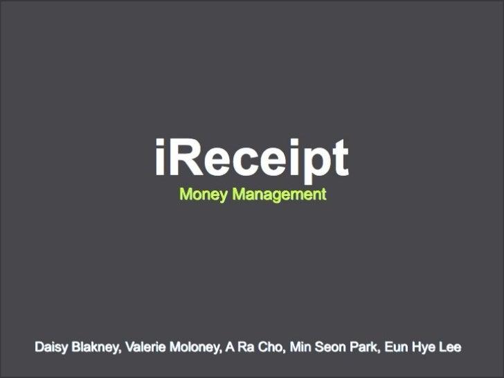 Money Management iReceipt   Daisy Blakney, Valerie Moloney, A Ra Cho, Min Seon Park, Eun Hye Lee