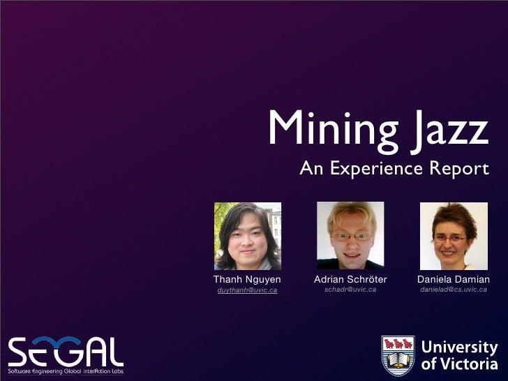 Mining Jazz                    An Experience Report     Thanh Nguyen        Adrian Schröter    Daniela Damian duythanh@uvi...