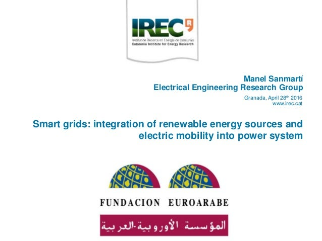 Smart grids: integration of renewable energy sources and electric mobility into power system Granada, April 28th 2016 www....