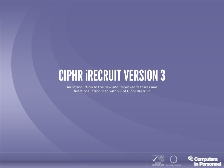 An introduction to the new and improved features and    functions introduced with v3 of Ciphr iRecruit