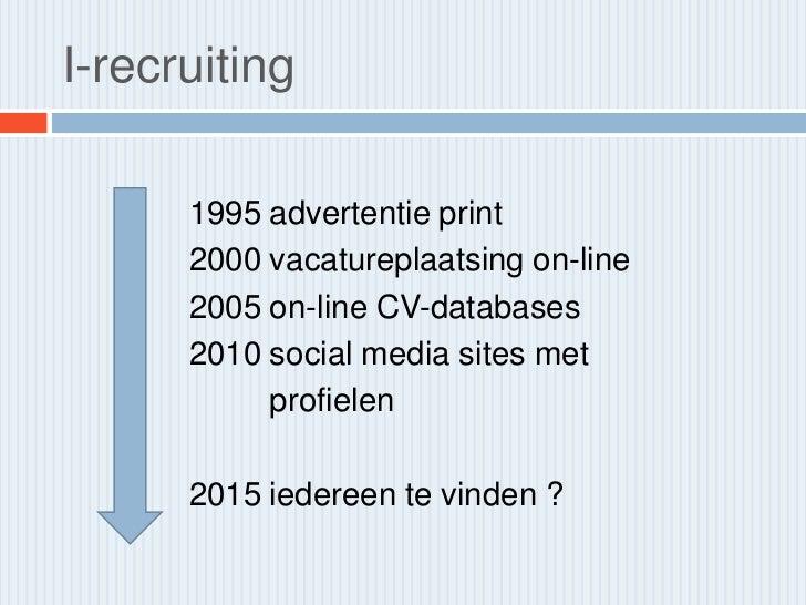 I-recruiting      1995 advertentie print      2000 vacatureplaatsing on-line      2005 on-line CV-databases      2010 soci...