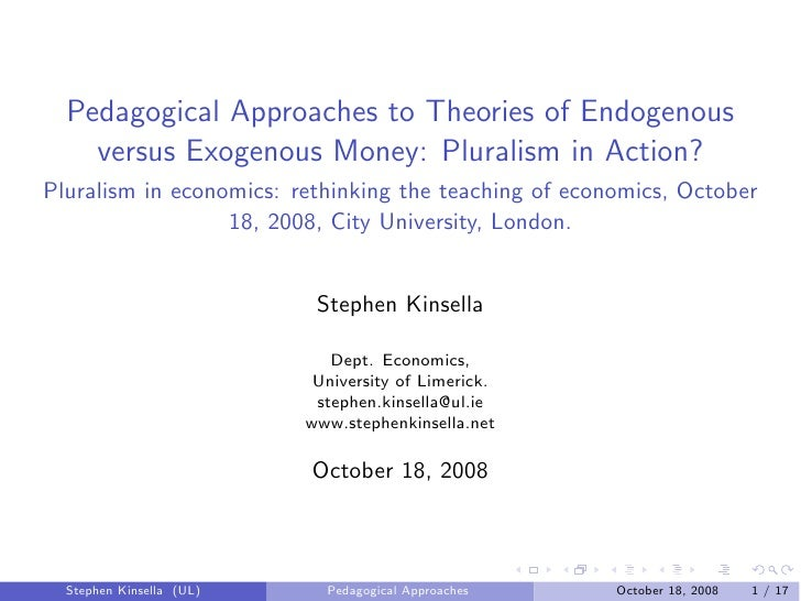 Pedagogical Approaches to Theories of Endogenous     versus Exogenous Money: Pluralism in Action? Pluralism in economics: ...
