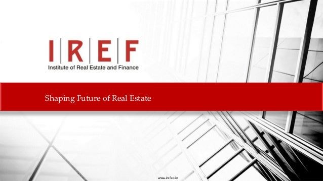 Shaping Future of Real Estate  www.iref.co.in