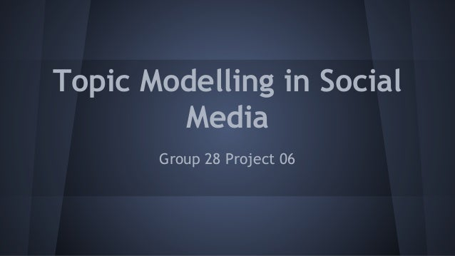 Topic Modelling in Social Media Group 28 Project 06