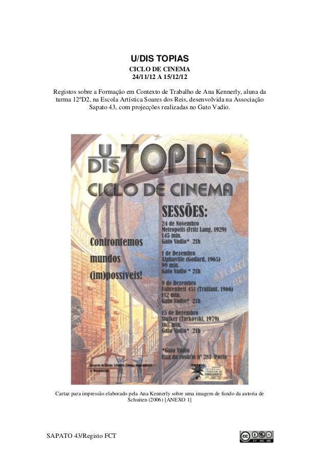 U/DIS TOPIAS CICLO DE CINEMA 24/11/12 A 15/12/12 Registos sobre a Formação em Contexto de Trabalho de Ana Kennerly, aluna ...
