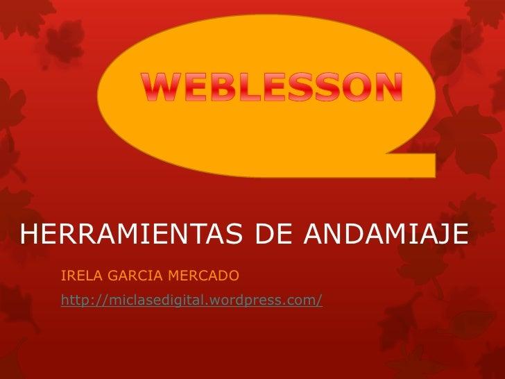 HERRAMIENTAS DE ANDAMIAJE  IRELA GARCIA MERCADO  http://miclasedigital.wordpress.com/