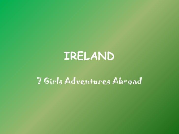 IRELAND<br />7 Girls Adventures Abroad<br />