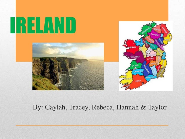 IRELAND<br />         By: Caylah, Tracey, Rebeca, Hannah & Taylor<br />