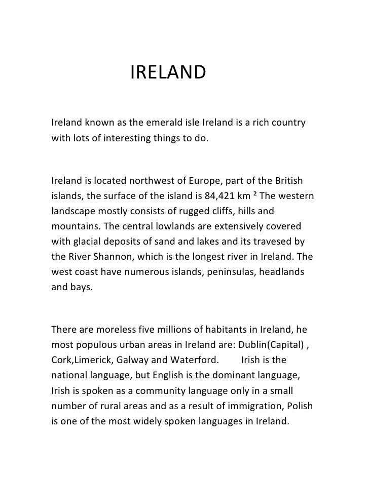 IRELANDIreland known as the emerald isle Ireland is a rich countrywith lots of interesting things to do.Ireland is located...