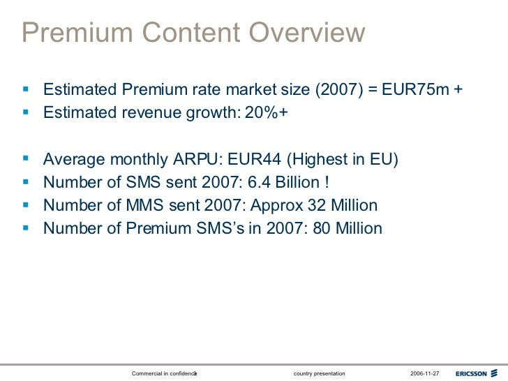 Premium Content Overview <ul><li>Estimated Premium rate market size (2007) = EUR75m + </li></ul><ul><li>Estimated revenue ...