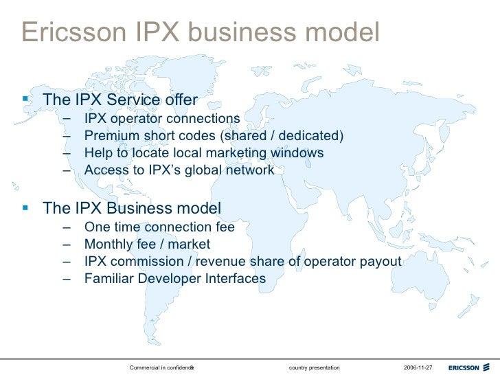 Ericsson IPX business model <ul><li>The IPX Service offer </li></ul><ul><ul><li>IPX operator connections </li></ul></ul><u...