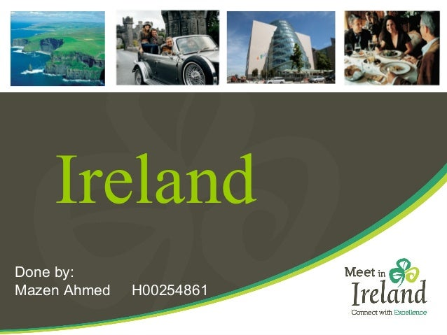Ireland  Done by:  Mazen Ahmed H00254861