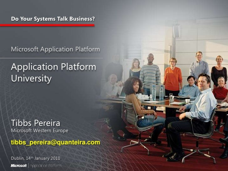 Microsoft Application Platform<br />Application Platform University<br />Tibbs Pereira<br />Microsoft Western Europe<br />...